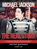 Michael Jackson- The Real Story: An Intimate Look Into Michael Jackson's Visionary Business And Human Side