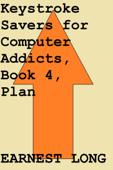 Keystroke Savers for Computer Addicts, Book 4, Plan