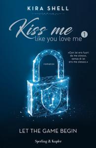 Kiss Me Like You Love Me 1 (versione italiana) Libro Cover