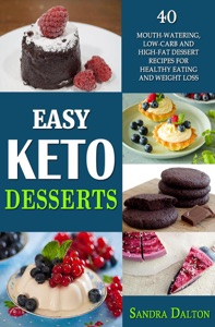 Easy Keto Desserts: 40 Mouth-Watering, Low-Carb and High-Fat Dessert Recipes for Healthy Eating and Weight Loss Book Cover
