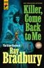 Killer, Come Back To Me: The Crime Stories of Ray Bradbury