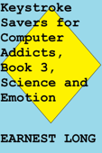 Keystroke Savers for Computer Addicts, Book 3, Science and Emotion