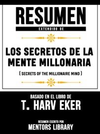 Resumen Extendido De Los Secretos De La Mente Millonaria Secrets Of The Millionaire Mind Basado En El Libro De T Harv Eker