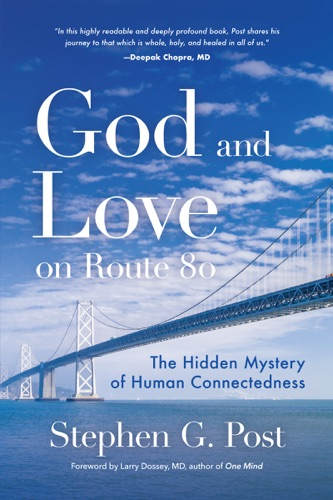 Stephen G. Post - God and Love on Route 80