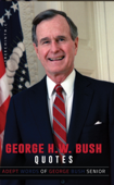 George H W Bush Quotes: Adept Words of George Bush Senior
