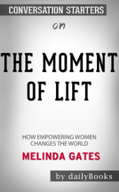 The Moment of Lift: How Empowering Women Changes the World by Melinda Gates: Conversation Starters
