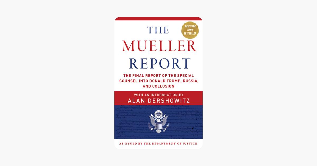 The Mueller Report - Robert S. Mueller, Special Counsel's Office U.S. Department of Justice & Alan Dershowitz