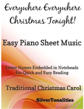Everywhere Everywhere Christmas Tonight Easy Piano Sheet Music – Letter Names Embedded In Noteheads for Quick and Easy Reading Traditional Christmas Carol