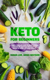 Keto For Beginners A Complete Must Have Guide For Anyone Starting A Ketogenic Diet From Meal Prep To How Keto Provides The Weight Loss Clarity You Need