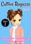 Cattive Ragazze - Libro 2: Bulle!