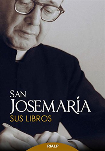 San Josemaría: Sus libros por Josemaría Escrivá de Balaguer