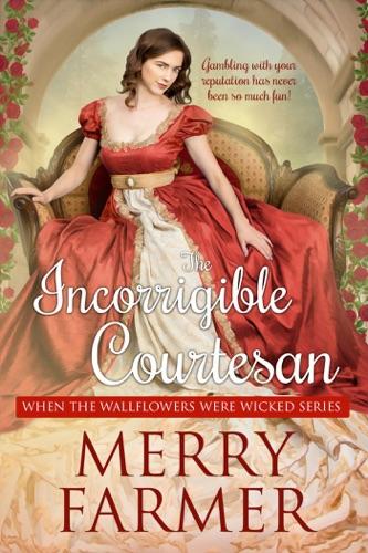 Merry Farmer - The Incorrigible Courtesan