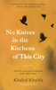 Khaled Khalifa - No Knives in the Kitchens of This City artwork