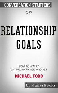 Relationship Goals: How to Win at Dating, Marriage, and Sex by Michael Todd: Conversation Starters Boekomslag