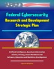 Federal Cybersecurity Research And Development Strategic Plan: Artificial Intelligence, Quantum Information Science, Privacy, Secure Hardware And Software, Education And Workforce Development