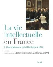 La Vie Intellectuelle En France - Tome 1. Des Lendemains De La Révolution à 1914
