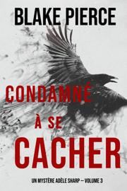 Condamné à se cacher (Un Mystère Adèle Sharp — Volume 3)