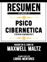 Resumen Extendido De Psico Cibernetica (Psycho Cybernetics) – Basado En El Libro De Maxwell Maltz