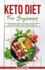 Keto Diet For Beginners: A Comprehensive Guide To Ketogenic Diet  For  Weight Loss, Healing Body, And A Healthy Lifestyle. Everything You Need To Know To Living Keto Lifestyle
