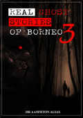 Real Ghost Stories of Borneo 3