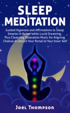 Sleep Meditation Guided Hypnosis and Affirmations to Sleep Smarter, Better & Longer while Aligning Chakras. Plus Cleansing Relaxation Music for Lucid Dreaming to Unlock Your Portal to Your Inner Self
