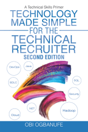 Technology Made Simple for the Technical Recruiter, Second Edition