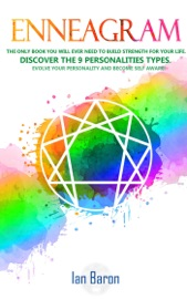Enneagram The Only Book You Will Ever Need To Build Strength For Your Life Discover The 9 Personalities Types Evolve Your Personality And Become Self Aware