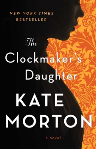 Kate Morton - The Clockmaker's Daughter