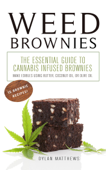 Weed Brownies: The Essential Guide to Cannabis-Infused Brownies (Make Edibles Using Butter, Coconut Oil, or Olive Oil)
