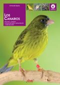 Los canarios. Elección, cuidado, comportamiento, alimentación y reproducción