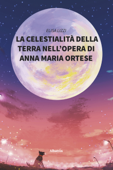 La celestialità della terra nell'opera di Anna Maria Ortese