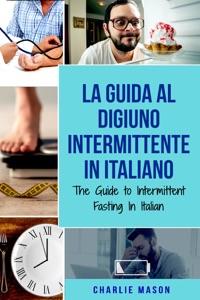 La Guida al Digiuno Intermittente In Italiano/ The Guide to Intermittent Fasting In Italian (Italian Edition) da Charlie Mason Copertina del libro