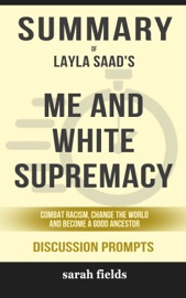 Summary Of Me And White Supremacy Combat Racism Change The World And Become A Good Ancestor By Layla F Saad Discussion Prompts