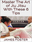 Master the Art of Jiu Jitsu With These 6 Tips