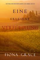 Fiona Grace - Eine erlesene Verführung (Ein Toskanischer Weingarten Cozy-Krimi – Buch 4) artwork