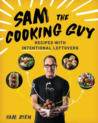Sam the Cooking Guy: Recipes with Intentional Leftovers