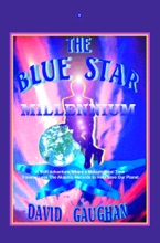 The Blue Star Millennium: A Scifi Adventure Where A Metaphysical Time Traveler Uses The Akashic Records To Help Save Our Planet