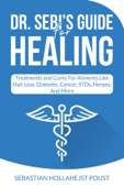 Dr. Sebi's Guide for Healing : Treatments and Cures for Aliments Like Hair Loss, Diabetes, Cancer, STDs, Herpes, And More Book Cover