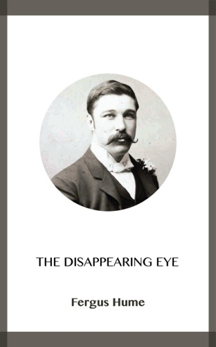 Fergus Hume - The Disappearing Eye