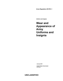 Army Regulation AR 670-1 Uniform and Insignia: Wear and Appearance of Army Uniforms and Insignia January 2021