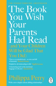 The Book You Wish Your Parents Had Read (and Your Children Will Be Glad That You Did) par Philippa Perry Couverture de livre