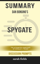 SUMMARY OF SPYGATE: THE ATTEMPTED SABOTAGE OF DONALD J. TRUMP BY DAN BONGINO (DISCUSSION PROMPTS)