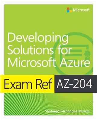 Exam Ref AZ-204 Developing Solutions for Microsoft Azure, 1/e