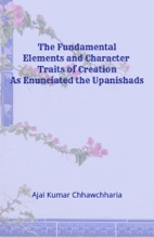 The Fundamental Elements And Character Traits Of Creation As Enunciated In The Upanishads