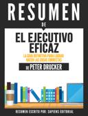 El Ejecutivo Eficaz: La Guia Definitiva Para Lograr Hacer Las Cosas Correctas (The Effective Executive) - Resumen Del Libro De Peter Drucker