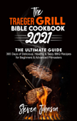 The Traeger Grill Bible Cookbook 2021: 365 Days of Delicious, Healthy and Tasty BBQ Recipes for Beginners and Advanced Pitmasters Book Cover