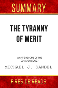 The Tyranny of Merit: What's Become of the Common Good? by Michael J. Sandel: Summary by Fireside Reads Copertina del libro