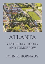 Atlanta And Its Builders, Vol. 1 - A Comprehensive History Of The Gate City Of The South