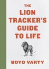 The Lion Trackers Guide To Life