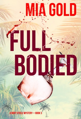 Full Bodied (A Ruby Steele Mystery—Book 3)